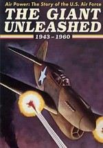 Air Power: The Story of the U.S. Air Force: The Giant Unleashed 1943-1960