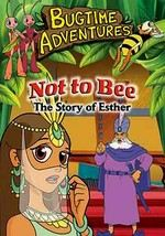 Bugtime Adventures: Not to Bee: The Story of Esther