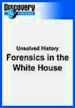 Unsolved History: Forensics in the White House
